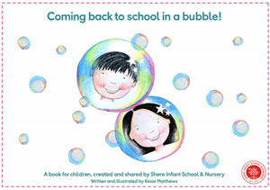 'Coming back to school in a bubble': a book for children, created and shared by Shere Infant School and Nursery